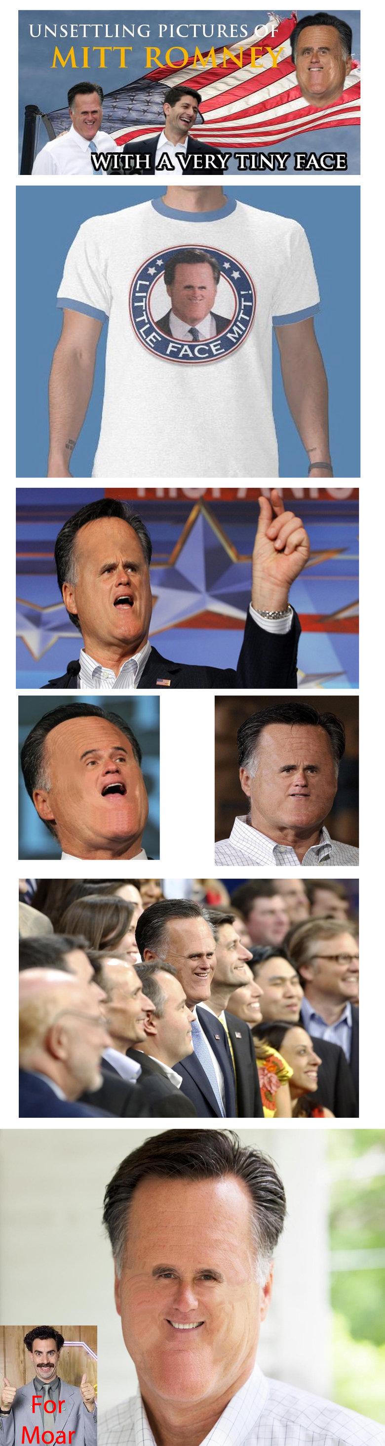 Little Face Mitt Has A Little Face. Oh little face Mitt y u so silly?. UNSETTLING ,. Mott Romnoy